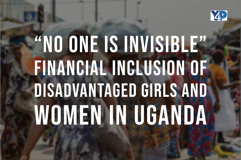 No one is Invisible: More efforts needed on financial inclusion of disadvantaged girls and women in Uganda.